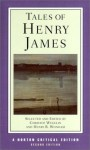 Tales of Henry James: The Texts of the Stories, the Author on His Craft, Background and Criticism - Henry James