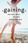 Gaining: The Truth About Life After Eating Disorders - Aimee Liu