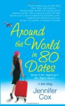 Around the World in 80 Dates: What if Mr. Right Isn't Mr. Right Here, A True Story - Jennifer Cox