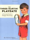 The Three-Martini Playdate: A Practical Guide to Happy Parenting - Christie Mellor