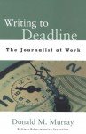Writing to Deadline: The Journalist at Work - Donald Morison Murray