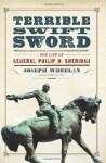Terrible Swift Sword: The Life of General Philip H. Sheridan - Joseph Wheelan