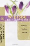 The Wiersbe Bible Study Series: 1 & 2 Timothy, Titus, Philemon: It's Always Too Soon to Quit! - Warren W. Wiersbe