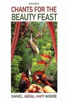 Chants for the Beauty Feast / Poems - Daniel Abdal-Hayy Moore