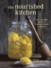 The Nourished Kitchen: Farm-to-Table Recipes for the Traditional Foods Lifestyle Featuring Bone Broths, Fermented Vegetables, Grass-Fed Meats, Wholesome Fats, Raw Dairy, and Kombuchas - Jennifer McGruther