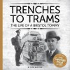 Trenches to Trams: The George Pine Story: The Life of a Bristol Tommy - Clive Burlton, Richard Jones, Joe Burt