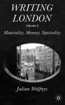 Writing London: Volume 2: Materiality, Memory, Spectrality - Julian Wolfreys