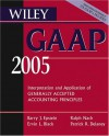 Wiley Gaap 2005: Interpretation And Application Of Generally Accepted Accounting Principles - Patrick R. Delaney, Barry J. Epstein, Ralph Nach