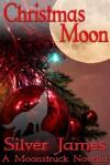 Christmas Moon (Moonstruck) - Silver James