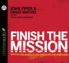 Finish the Mission: Bringing the Gospel to the Unreached and Unengaged - John Piper, David Mathis, David Platt, Ed Stetzer, Louie Giglio, Michael Oh, Michael Ramsden