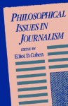 Philosophical Issues in Journalism - Elliot D. Cohen