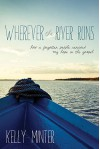 Wherever the River Runs: How a Forgotten People Renewed My Hope in the Gospel - Kelly Minter