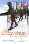 The Snowshoe Experience: A Beginner's Guide to Gearin Up & Enjoying Winter Fitness (Get Out & Do It! Guide) - Claire Walter