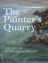 The Painter's Quarry: The Art of Peter Prendergast - David Alston, Peter Davies, Tony Curtis, Lynda Morris, Robert MacDonald, Tony Curtis, John Russell Taylor, Peter Wakelin