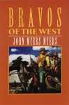 Bravos of the West - John Myers Myers