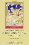 The Origins of the Christian Mystical Tradition: From Plato to Denys - Andrew Louth