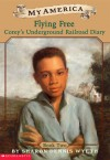 Flying Free: Corey's Underground Railroad Diary, Canada, 1858 (My America, Corey's Diary) - Sharon Dennis Wyeth