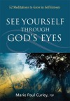 See Yourself through God's Eyes: 52 Meditations to Grow in Self-Esteem - Marie Paul Curley