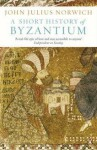 A Short History of Byzantium. John Julius Norwich - John Julius Norwich