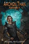 Archon Than: Episode 1 - Michael McCloskey