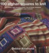 100 Afghan Squares to Knit: Patterns and Instructions for Mixing and Matching Afghan Squares for Blankets and Throws - Debbie Abrahams