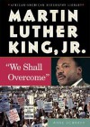 Martin Luther King, JR.: We Shall Overcome - Anne Schraff