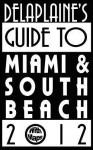 Delaplaine's 2012 Guide to Miami & South Beach - Andrew Delaplaine