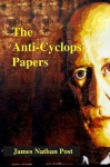 The Anti-Cyclops Papers - James Nathan Post