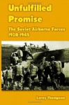 Unfulfilled Promise: The Soviet Airborne Forces 1928-1945 - Leroy Thompson