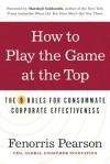 How to Play the Game at the Top: The 9 Rules for Consummate Corporate Effectiveness - Fenorris Pearson, Marshall Goldsmith