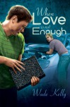 When Love Is Not Enough (Unconditional Love, #1) (Bittersweet Dreams) - Wade Kelly