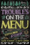 Trouble's on the Menu: A Tippy Canoe Romp--With Recipes - Caleb Warnock, Betsy Schow