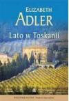 Lato w Toskanii - Elizabeth Adler, Agata Kowalczyk, Alicja Marcinkowska