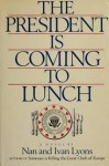 The President Is Coming to Lunch - Nan Lyons, Ivan Lyons