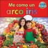 I Eat a Rainbow =: Me Como Un Arco Iris - Bobbie Kalman