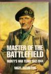 Monty, Vol. 2: Master of the Battlefield, 1942-1944 - Nigel Hamilton