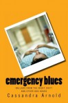 emergency blues: ballads from the nightshift and other odd hours - Cassandra Arnold