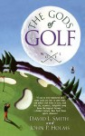 The Gods of Golf - John P. Holms, David L. Smith