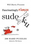 Will Shortz Presents Fascinatingly Fierce Sudoku: 200 Hard Puzzles - Will Shortz