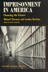 Imprisonment in America: Choosing the Future - Michael Sherman, Gordon Hawkins