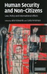 Human Security and Non-Citizens: Law, Policy and International Affairs - Alice Edwards, Carla Ferstman
