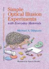 Simple Optical Illusion Experiments With Everyday Materials - Michael A. DiSpezio, Frances Zweifel