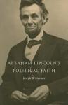 Abraham Lincoln's Political Faith - Joseph R. Fornieri