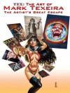 Tex Art of Mark Texeira: The Artist's Great Escape - Mark Texeira, Renee Witterstaetter, J. Spurlock