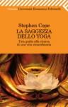 La saggezza dello yoga (Universale economica. Oriente) (Italian Edition) - Stephen Cope, M. Crociani, G. P. Crociani