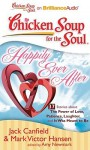Chicken Soup for the Soul: Happily Ever After: 37 Stories about the Power of Love, Patience, Laughter, and It Was Meant to Be - Jack Canfield, Mark Victor Hansen, Amy Newmark
