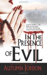 In the Presence of Evil - Autumn Jordon