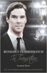 Benedict Cumberbatch, in Transition: An Unauthorised Performance Biography - Lynnette Porter