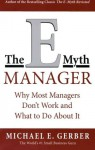 The E-Myth Manager: Why Management Doesn't Work - and What to Do About It - Michael E. Gerber