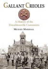 Gallant Creoles: A History of the Donaldsonville Canonniers - Michael Marshall